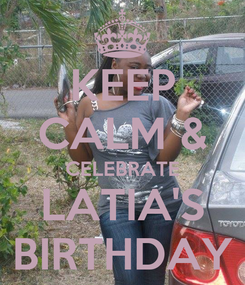 Poster: KEEP CALM & CELEBRATE LATIA'S BIRTHDAY