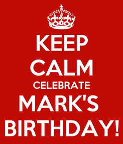 Poster: KEEP CALM CELEBRATE MARK'S  BIRTHDAY!