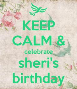 Poster: KEEP CALM & celebrate sheri's birthday