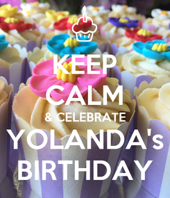 Poster: KEEP CALM & CELEBRATE YOLANDA's BIRTHDAY