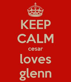 Poster: KEEP CALM cesar loves glenn