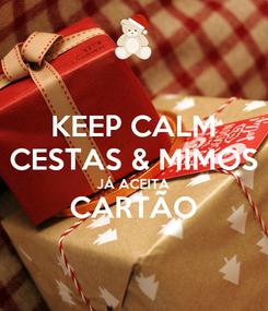 Poster: KEEP CALM CESTAS & MIMOS JÁ ACEITA CARTÃO