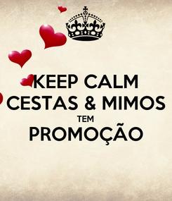 Poster: KEEP CALM CESTAS & MIMOS TEM PROMOÇÃO