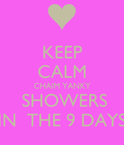 Poster: KEEP CALM CHAIM YANKY  SHOWERS IN  THE 9 DAYS