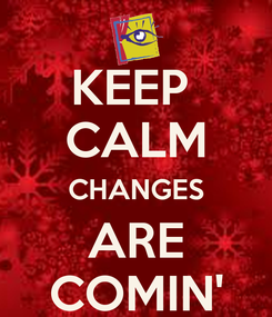 Poster: KEEP  CALM CHANGES ARE COMIN'