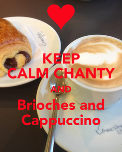 Poster: KEEP CALM CHANTY AND Brioches and Cappuccino