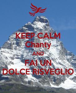 Poster: KEEP CALM Chanty AND FAI UN DOLCE RISVEGLIO