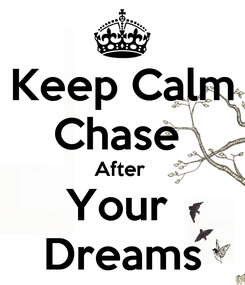 Poster: Keep Calm Chase  After  Your  Dreams