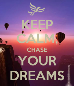 Poster: KEEP CALM, CHASE YOUR DREAMS