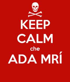 Poster: KEEP CALM che ADA MRÍ