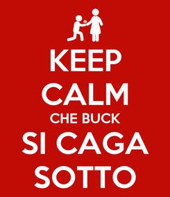 Poster: KEEP CALM CHE BUCK SI CAGA SOTTO