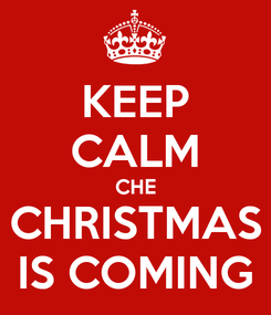 Poster: KEEP CALM CHE CHRISTMAS IS COMING