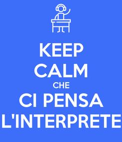 Poster: KEEP CALM CHE CI PENSA L'INTERPRETE
