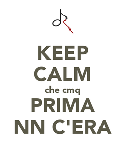 Poster: KEEP CALM che cmq PRIMA NN C'ERA
