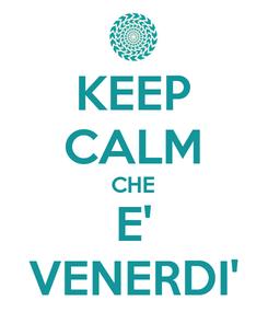 Poster: KEEP CALM CHE E' VENERDI'