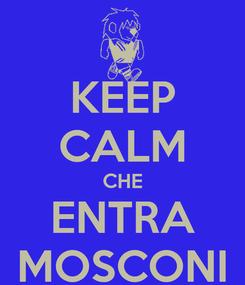 Poster: KEEP CALM CHE ENTRA MOSCONI