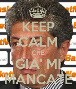 Poster: KEEP CALM CHE GIA' MI MANCATE