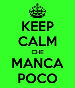 Poster: KEEP CALM CHE MANCA POCO