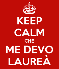 Poster: KEEP CALM CHE ME DEVO LAUREÀ