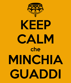 Poster: KEEP CALM che MINCHIA GUADDI