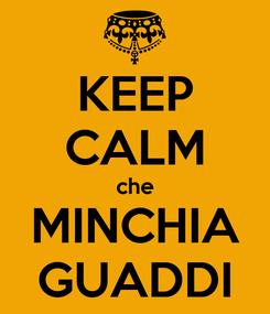 Poster: KEEP CALM che MINCHIA GUADDI