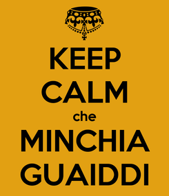 Poster: KEEP CALM che MINCHIA GUAIDDI
