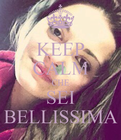 Poster: KEEP CALM CHE SEI BELLISSIMA