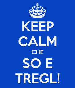 Poster: KEEP CALM CHE SO E TREGL!