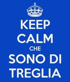Poster: KEEP CALM CHE SONO DI TREGLIA