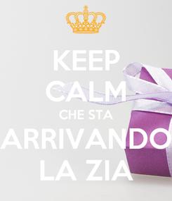 Poster: KEEP CALM CHE STA ARRIVANDO LA ZIA