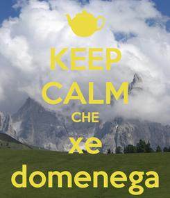 Poster: KEEP CALM CHE xe domenega