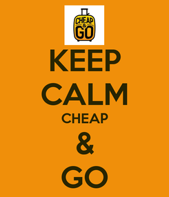 Poster: KEEP CALM CHEAP & GO