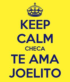 Poster: KEEP CALM CHECA TE AMA JOELITO