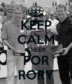 Poster: KEEP CALM CHEER FOR RORY