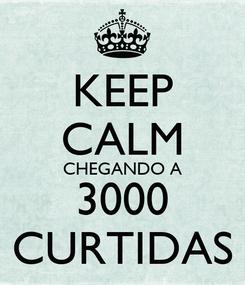 Poster: KEEP CALM CHEGANDO A 3000 CURTIDAS