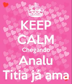 Poster: KEEP CALM Chegando Analu Titia já ama