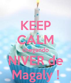 Poster: KEEP CALM chegando NIVER de Magaly !