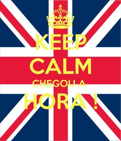Poster: KEEP CALM CHEGOU A  HORA !