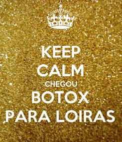 Poster: KEEP CALM CHEGOU BOTOX PARA LOIRAS