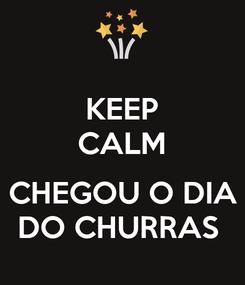 Poster: KEEP CALM  CHEGOU O DIA DO CHURRAS