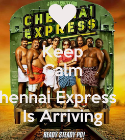 Poster: Keep Calm  Chennai Express  Is Is Arriving