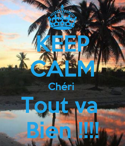 Poster: KEEP CALM Chéri  Tout va  Bien !!!!