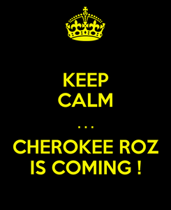 Poster: KEEP CALM . . . CHEROKEE ROZ IS COMING !