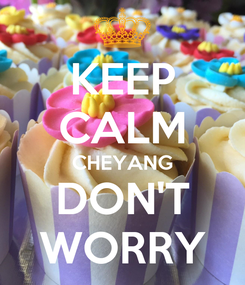 Poster: KEEP CALM CHEYANG DON'T WORRY