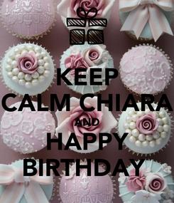 Poster: KEEP CALM CHIARA AND HAPPY BIRTHDAY