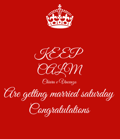 Poster: KEEP  CALM Chiara e Vincenzo Are getting married saturday Congratulations
