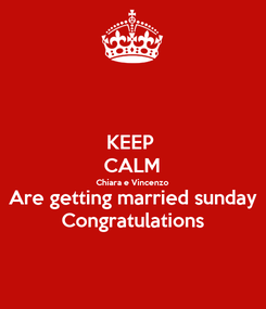 Poster: KEEP  CALM Chiara e Vincenzo Are getting married sunday Congratulations
