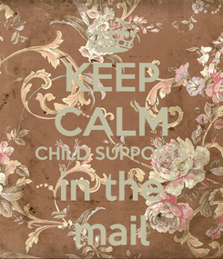 Poster: KEEP CALM CHILD SUPPORTS in the mail