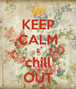 Poster: KEEP CALM & chill OUT