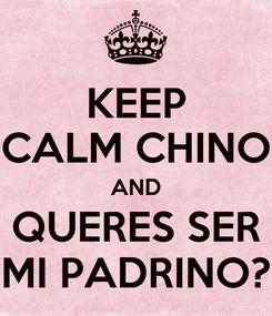 Poster: KEEP CALM CHINO AND QUERES SER MI PADRINO?